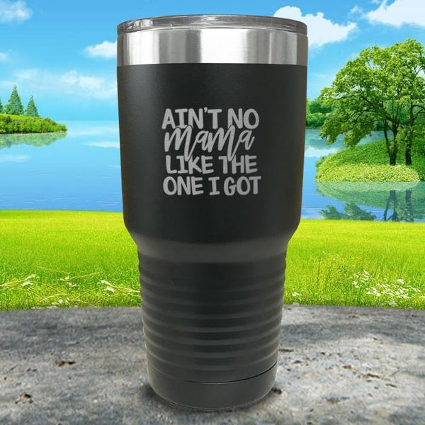 Ain't No Mama Like The One I Got Engraved Tumbler Tumbler ZLAZER 30oz Tumbler Black