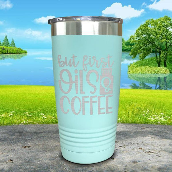 But First Oils and Coffee Engraved Tumbler Tumbler ZLAZER 20oz Tumbler Mint