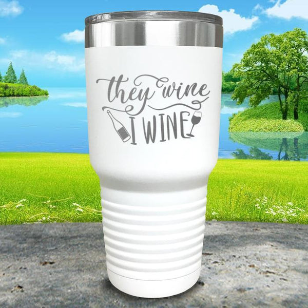 They Wine I Wine Engraved Tumbler Tumbler ZLAZER 30oz Tumbler White