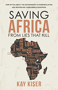 Saving Africa from Lies That Kill: How Myths about the Environment and Overpopulation Are Destroying Third World Countries (Paperback)