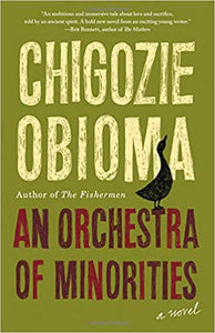 An Orchestra of Minorities Chigozie Obioma Little Brown and Company science fiction fiction science classic African novels African novels African history Africa international books international authors African authors bookworm Reading great books book club