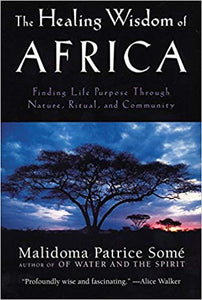 The Healing Wisdom of Africa: Finding Life Purpose Through Nature, Ritual, and Community (Paperback)
