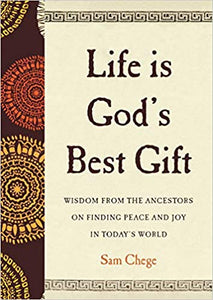 Life Is God's Best Gift:  Wisdom from the Ancestors on Finding Peace and Joy in Today's World (hardcover)