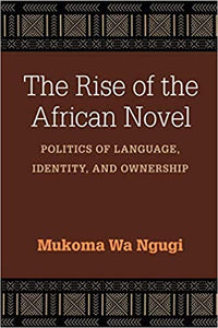 The Rise of the African Novel: Politics of Language, Identity, and Ownership (Paperback)