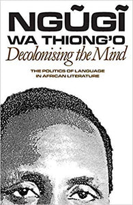 Decolonising the Mind: The Politics of Language in African Literature ( Studies in African Literature (Paperback) )