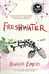 "Freshwater: ""A witchy, electrifying story of danger and compulsion.....hypnotizing"""