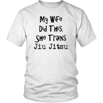 My Wife Did This. She Trains Jiu Jitsu Shirts