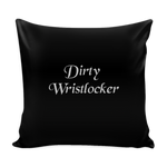 Dirty Wristlocker Pillow Cases