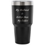 My Husband Is Hotter Than My Coffee Tumbler