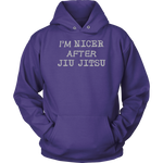 I'm Nicer After Jiu Jitsu T Shirts & Hoodies