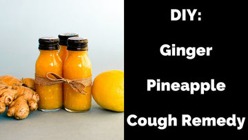 DIY: Ginger Pineapple Cough Remedy