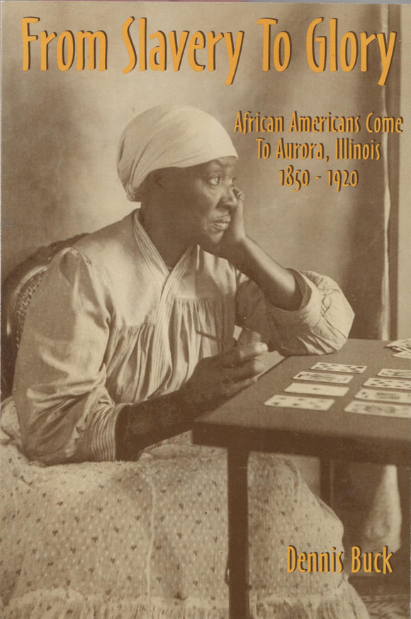 From Slavery To Glory: African Americans Come to Aurora, Illinois 1850-1920