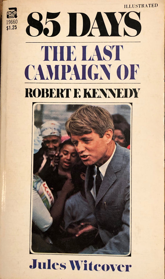 85 Days The Last Campaign of Robert F. Kennedy by Jules Witcover
