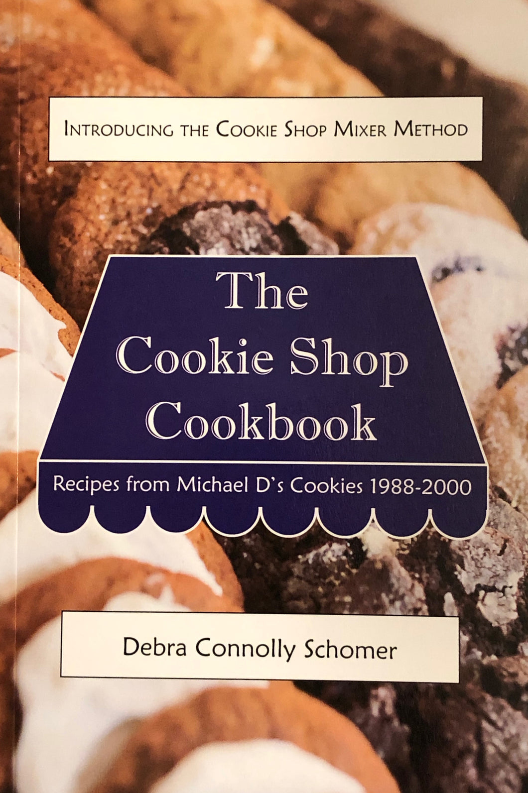 The Cookie Shop Cookbook: Recipes from Michael D's Cookies 1988-2000 by Debra Connolly Schomer