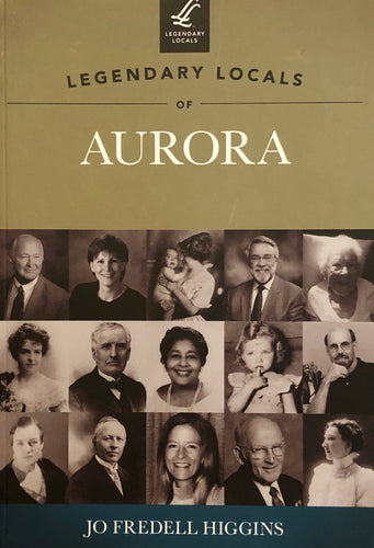 Legendary Locals of Aurora by Jo Fredell Higgins