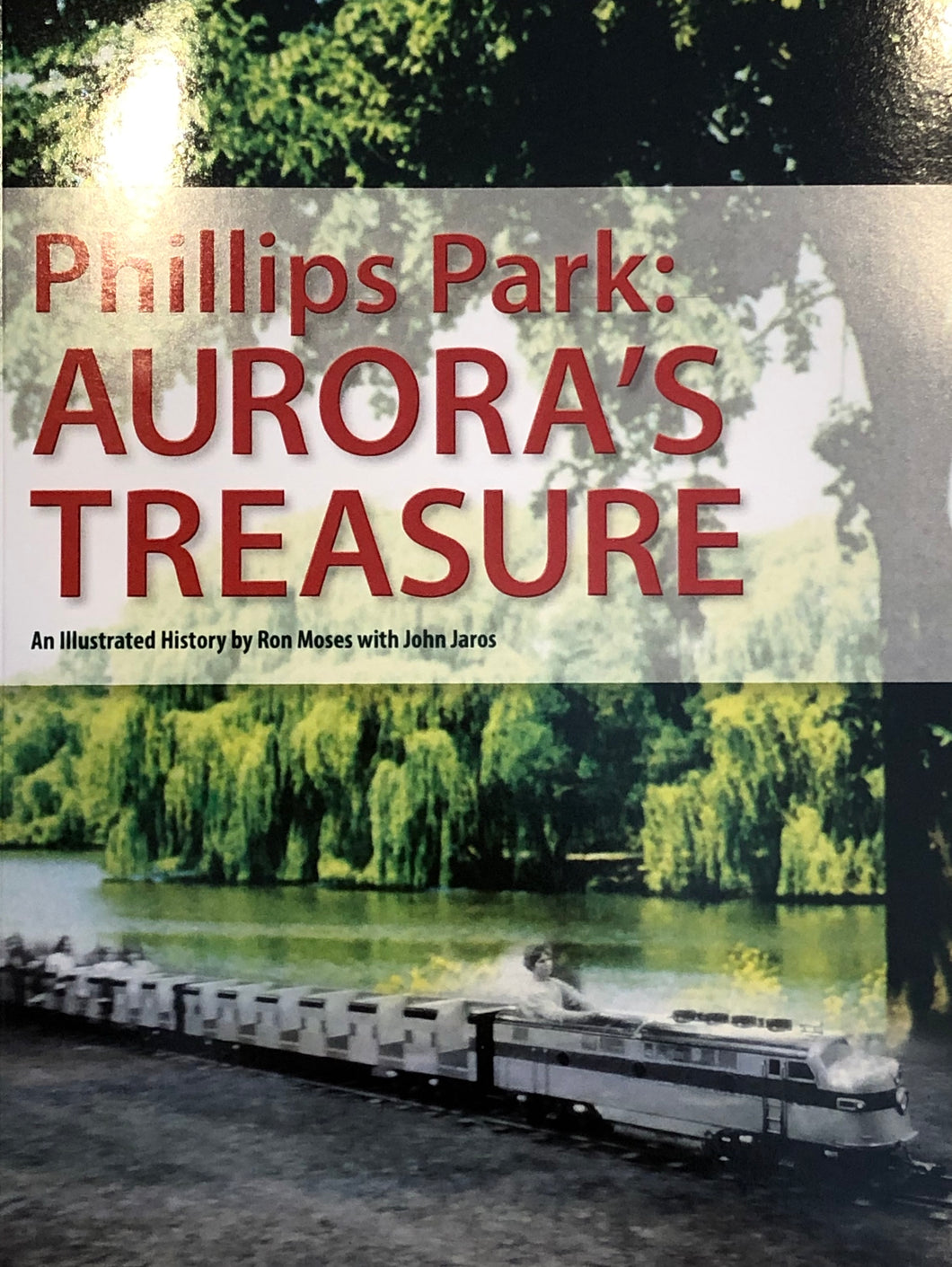 Phillips Park: Aurora's Treasure, An Illustrated History by Ron Moses with John Jaros