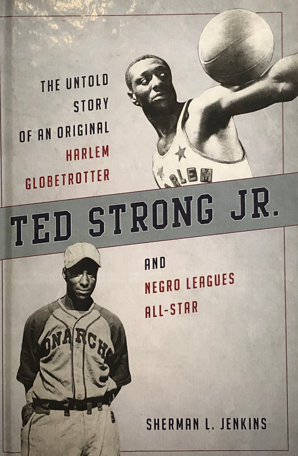 Ted Strong Jr. -- The untold story of an original Harlem Globetrotter and Negro Leagues All-Star by Sherman L. Jenkins