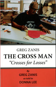 "Greg Zanis The Cross Man ""Crosses for Losses"" by Greg Zanis as told to Donna Lee"