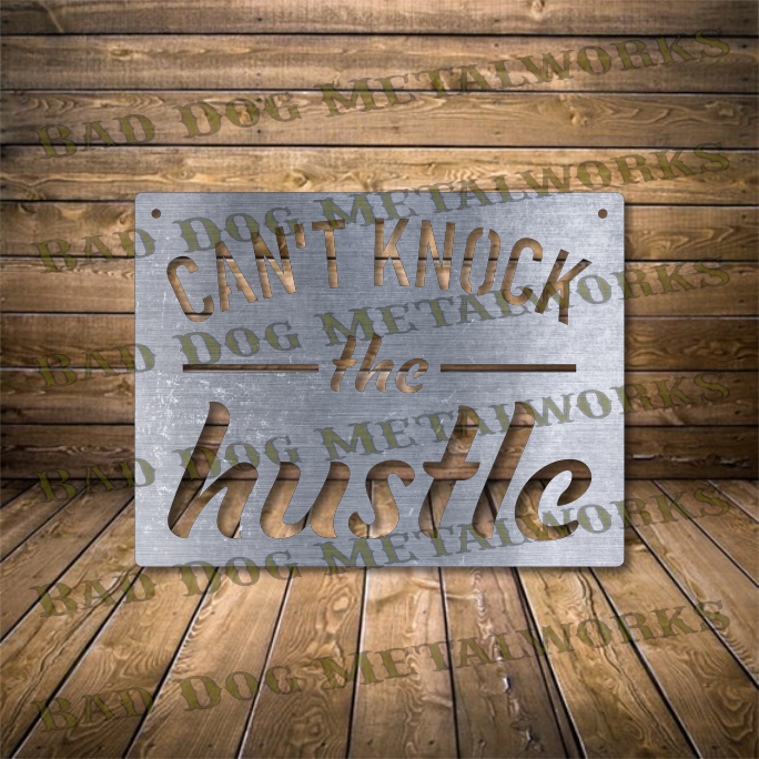 Can't Knock The Hustle - Svg and Dxf - Bad Dog Metalworks