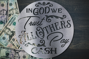 In God We Trust, All Others Pay Cash
