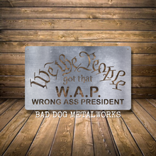 Load image into Gallery viewer, WAP We the People Got That Wrong Ass President Metal Sign - Political Humor