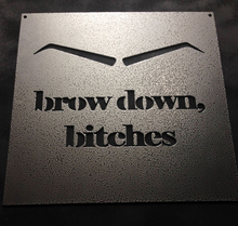 Load image into Gallery viewer, Brow Down, Bitches - Metal Wall Art and Home Decor