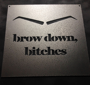 Brow Down, Bitches - Metal Wall Art and Home Decor