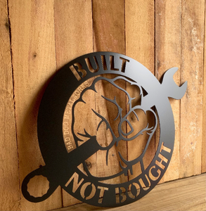 Built Not Bought/Bought Not Built Metal Sign