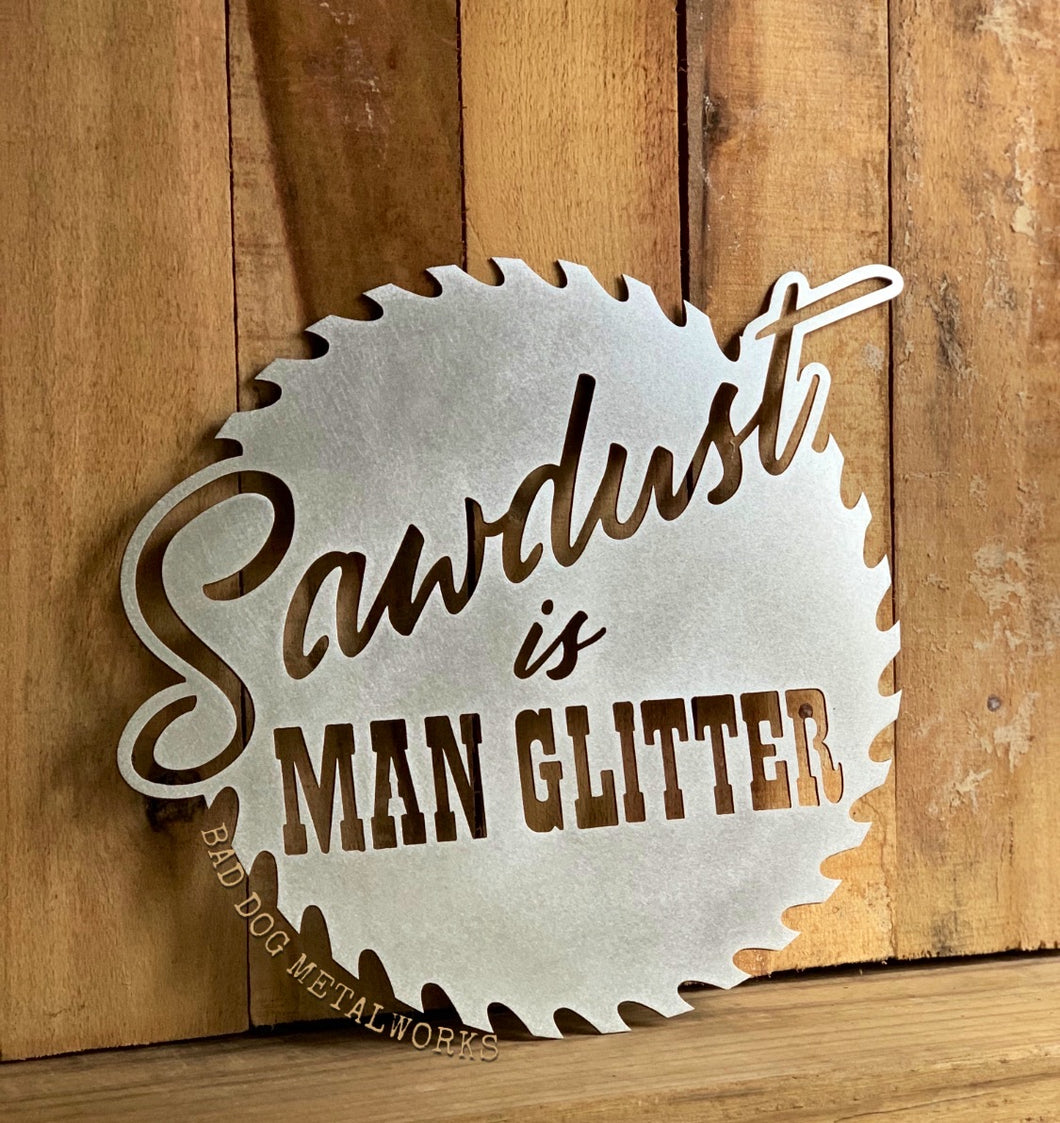 Sawdust is Man Glitter - Decorative Circular Saw