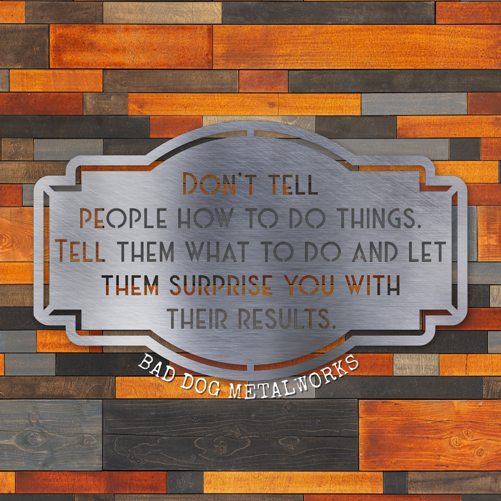 Don't Tell People How To Do Things, Tell Them What To Do and Let Them Surprise You - Bad Dog CEO Series Decor