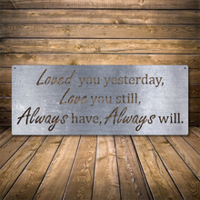 Load image into Gallery viewer, Loved You Yesterday Love You Still Always Have Always Will