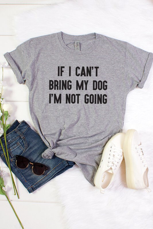 """If I Can't Bring My Dog, I'm Not Going"" Unisex Tee-T-shirt-Style Trolley"
