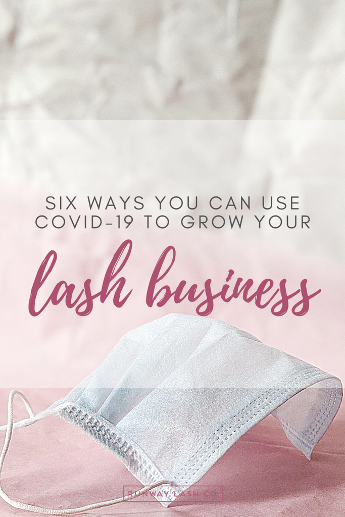 Six ways you can use COVID-19 to grow your lash business