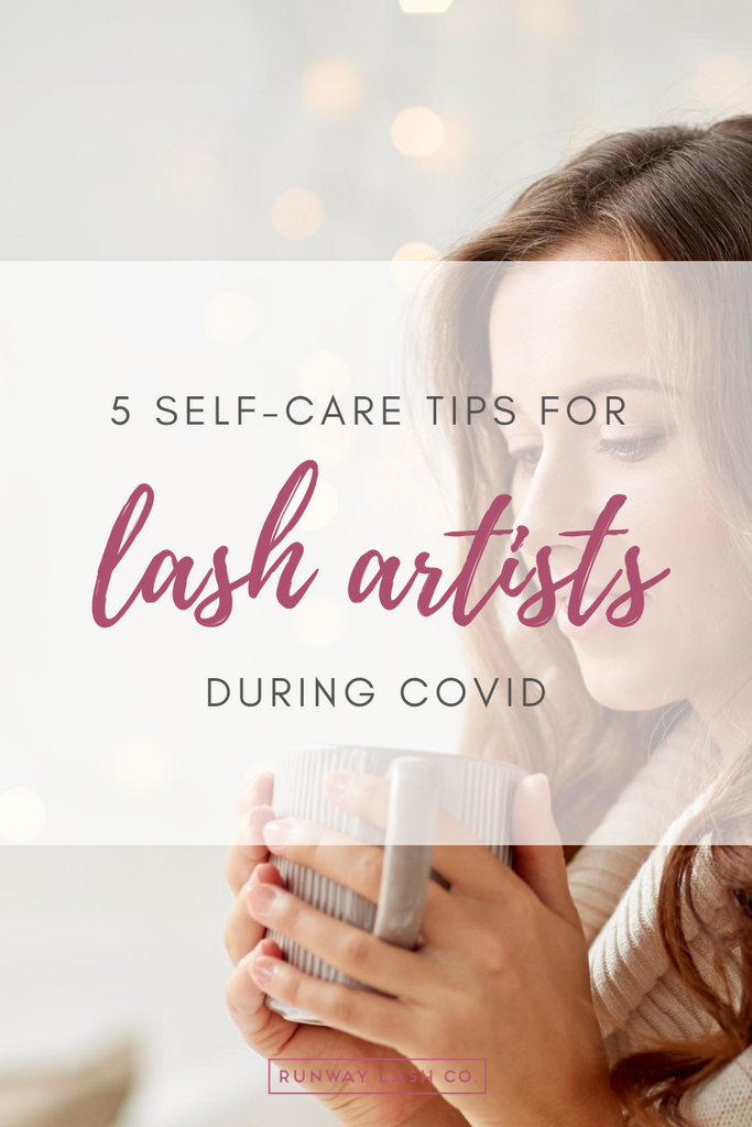 5 Self-Care Tips for Lash Artists During COVID