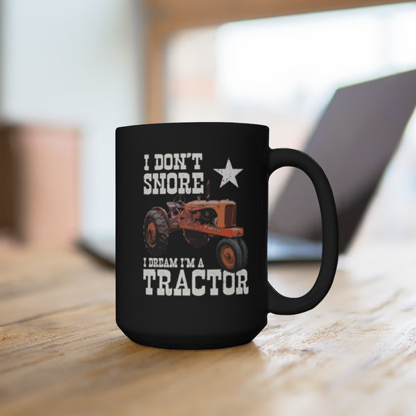 Allis Chalmer Tractor I Don't Snore 15oz Black Coffee Mug