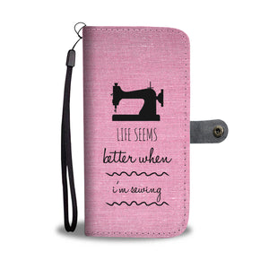 Life Seems Better When I'm Sewing - Wallet Phone Case