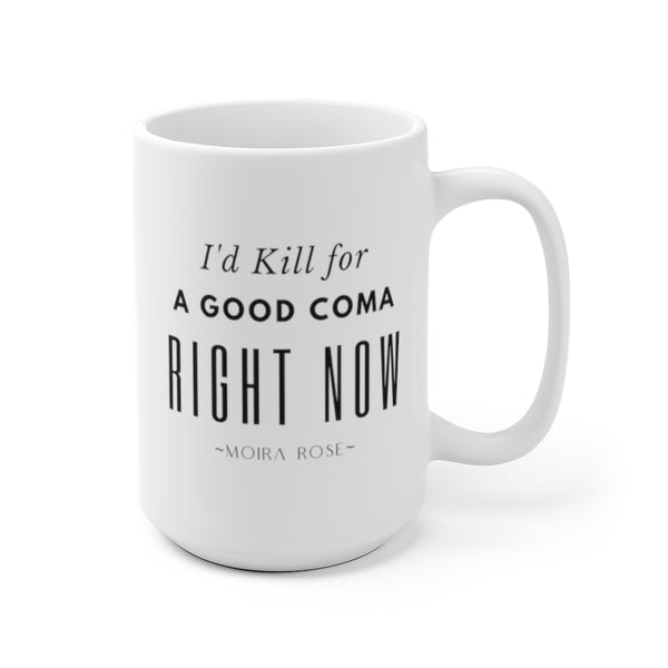 I'd Kill for a Good Coma Right Now Schitt's Creek Mug