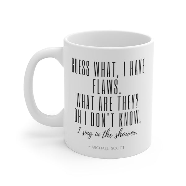 The Office Show Mug Michael Scott Quote Guess What I Have Flaws