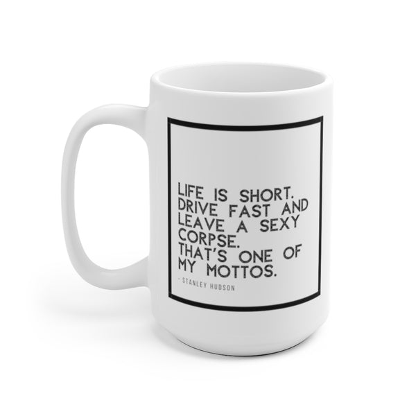 Stanley Hudson Quote Life is Short The Office Show Mug