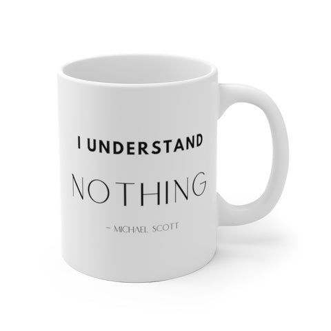 The Office TV Show Mug Michael Scott Quote I Understand Nothing