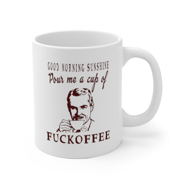 Good Morning Sunshine Funny Fuckoffee Mug