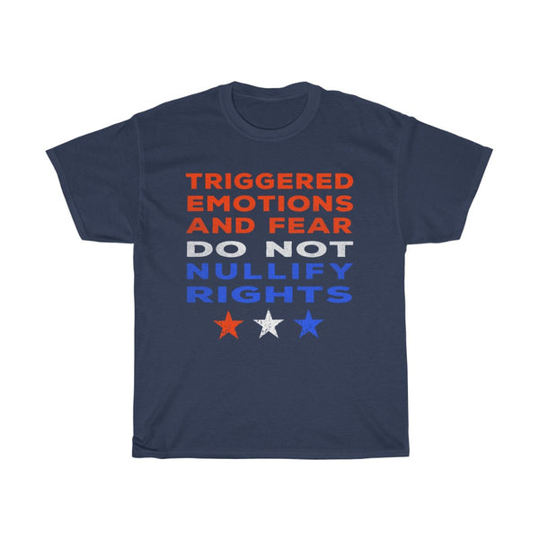 Patriotic End Lockdowns Triggered Emotions Do Not Nullify Rights - PROTEST T-Shirt