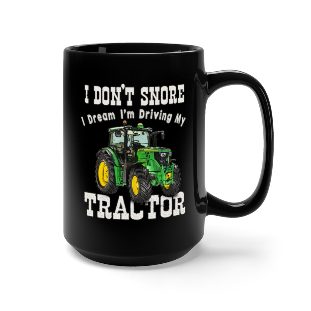 Farm Tractor Mug I Don't Snore 15oz Black Coffee Cup