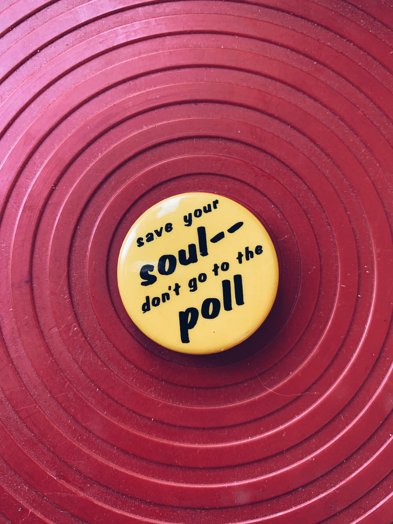 "Vintage ""Save Your Soul, Don't Go To The Poll"" Anti-Voting Pin (1970's)"