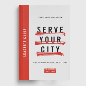 Serve Your City - Small Group Leader's Guide