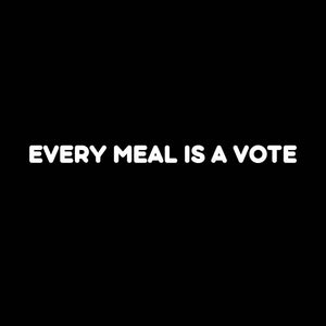 Every Meal Is A Vote - Black