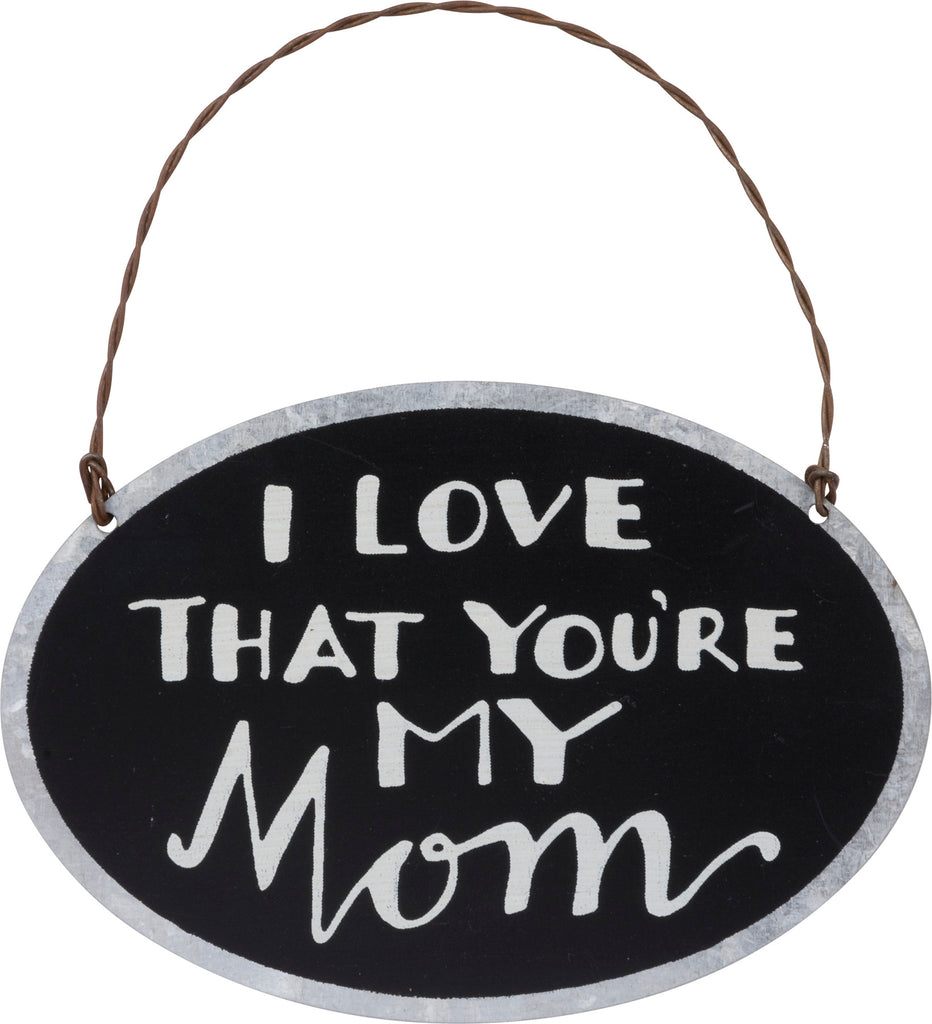 I Love That You're My Mom Mini Tin Sign