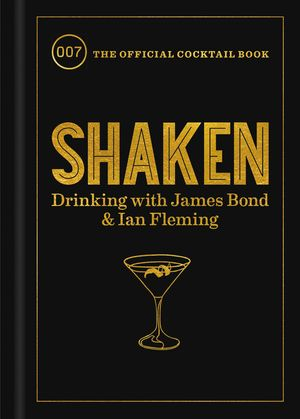 Shaken: Drinking with James Bond & Ian Fleming Book, The Official 007 Cocktail Book