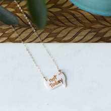 """not today"" necklace"
