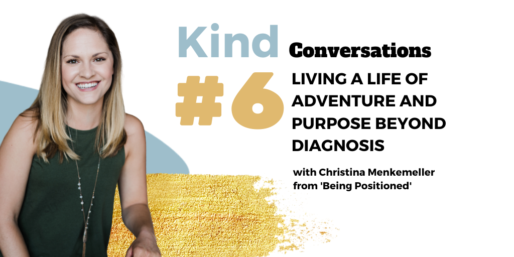 Episode #6 - Living a Life of Adventure and Purpose Beyond Diagnosis, with Christina Menkemeller